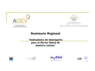 "Seminario Regional "" Indicadores de desempe ñ o para el Sector Salud de Am é rica Latina """