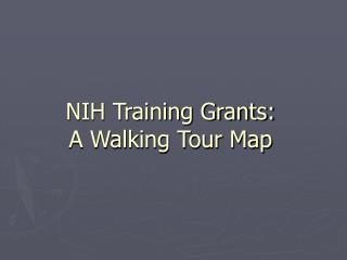 NIH Training Grants:  A Walking Tour Map