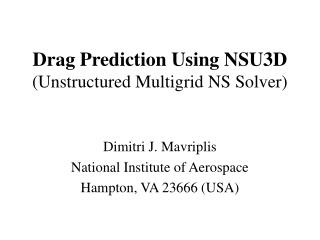 Drag Prediction Using NSU3D (Unstructured Multigrid NS Solver)