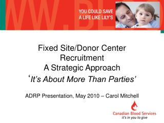 Fixed Site/Donor Center  Recruitment A Strategic Approach ' It's About More Than Parties'