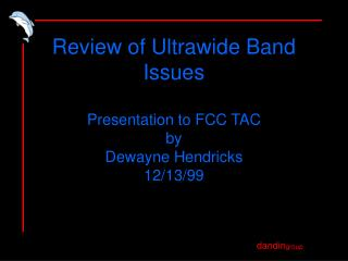 Review of Ultrawide Band Issues Presentation to FCC TAC by Dewayne Hendricks 12/13/99