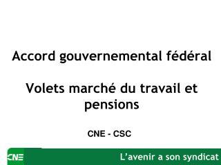 Accord gouvernemental fédéral  Volets marché du travail et pensions