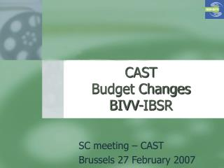 CAST Budget Changes BIVV-IBSR