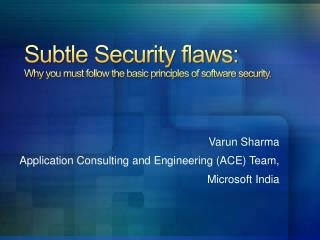 Subtle  Security flaws:  Why  you must follow the basic principles of software security.