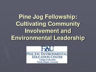 Pine Jog Fellowship:  Cultivating Community Involvement and Environmental Leadership