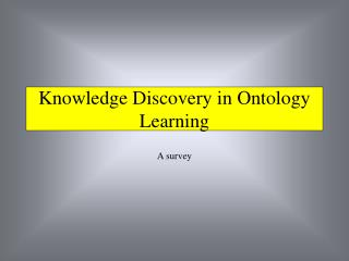 Knowledge Discovery in Ontology Learning