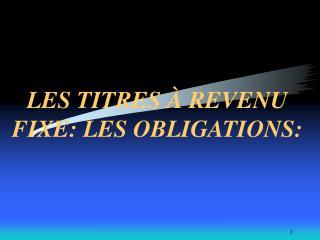 LES TITRES À REVENU FIXE: LES OBLIGATIONS: