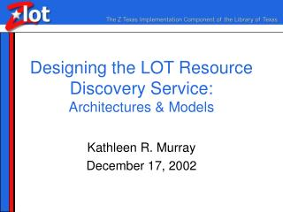 Designing the LOT Resource Discovery Service: Architectures & Models