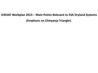 ICRISAT  Workplan  2013  – Main Points Relevant to ESA  Dryland Systems