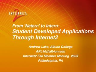 From 'Netern' to Intern:  Student Developed Applications Through Internet2