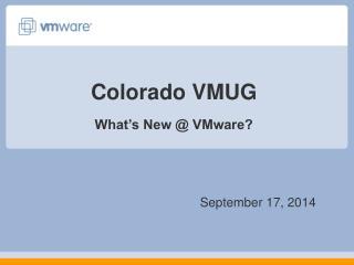 Colorado VMUG What�s New @ VMware?