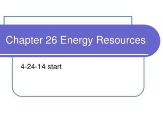 Chapter 26 Energy Resources