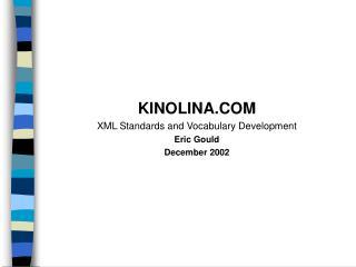 KINOLINA.COM XML Standards and Vocabulary Development Eric Gould December 2002