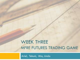 Week three MFRE FUTURES TRADING GAME