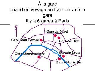 � la gare quand on voyage en train on va � la gare Il y a 6 gares � Paris