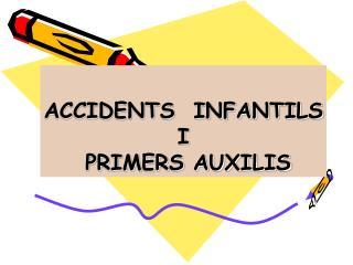 ACCIDENTS  INFANTILS I  PRIMERS AUXILIS