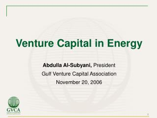 Venture Capital in Energy Abdulla Al-Subyani,  President Gulf Venture Capital Association