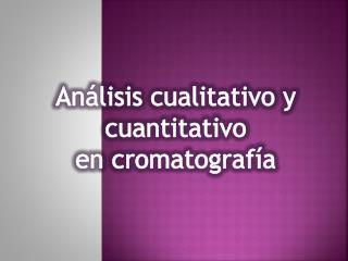 Análisis cualitativo y cuantitativo  en cromatografía