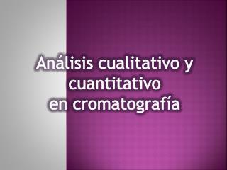 An�lisis cualitativo y cuantitativo  en cromatograf�a