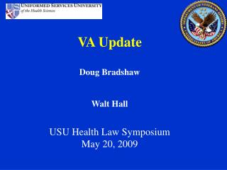 VA Update Doug Bradshaw Walt Hall  USU Health Law Symposium May 20, 2009