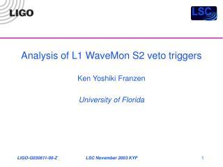 Analysis of L1 WaveMon S2 veto triggers Ken Yoshiki Franzen University of Florida