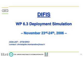 DIFIS WP 6.3 Deployment Simulation – November 23 rd -24 th , 2006 – CEA/LIST – DTSI/SRCI