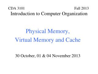 Physical Memory,  Virtual Memory and Cache 30 October, 01 & 04 November 2013