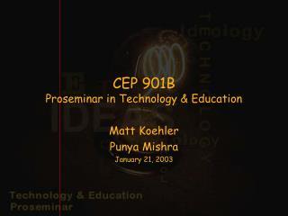CEP 901B  Proseminar in Technology & Education