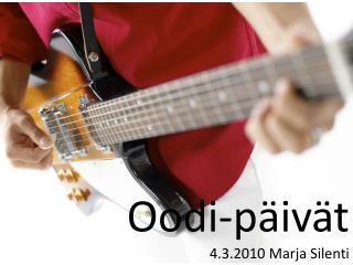 Oodi-päivät 4.3.2010 Marja  Silenti