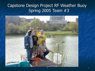 Capstone Design Project RF Weather Buoy Spring 2005 Team #3