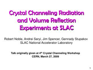 Crystal Channeling Radiation  and Volume Reflection Experiments at SLAC