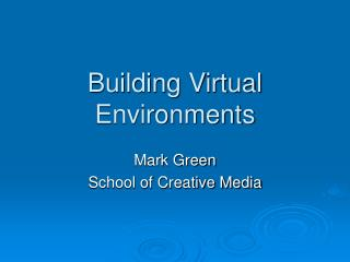 Building Virtual Environments