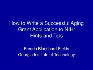 How to Write a Successful Aging Grant Application to NIH:  Hints and Tips