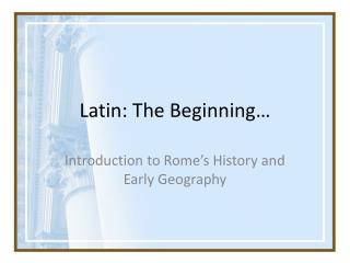 Latin: The Beginning…