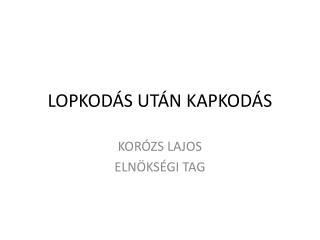 LOPKODÁS UTÁN KAPKODÁS