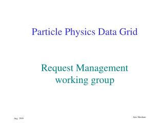 Particle Physics Data Grid Request Management working group