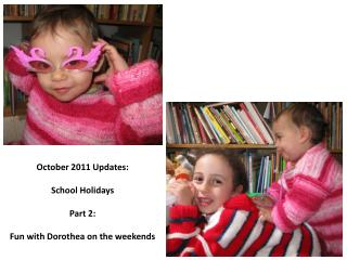 October 2011 Updates: School Holidays Part 2: Fun with Dorothea on the weekends