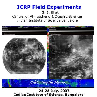 ICRP Field Experiments  G. S. Bhat Centre for Atmospheric & Oceanic Sciences
