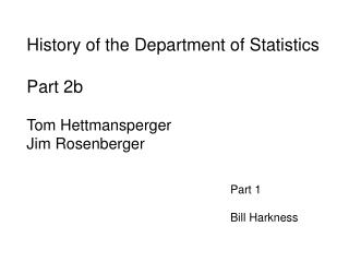 History of the Department of Statistics   Part 2b Tom Hettmansperger Jim Rosenberger