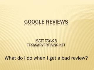 Google Reviews Matt TAYLOR TEXASADVERTISING