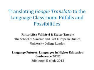 Translating  Google Translate  to the Language Classroom: Pitfalls and Possibilities