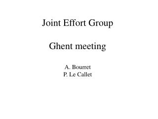 Joint Effort Group Ghent meeting A. Bourret  P. Le Callet