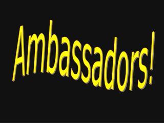 Ambassadors!