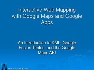 Interactive Web Mapping with Google Maps and Google Apps