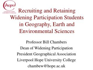Professor Bill Chambers Dean of Widening Participation President Geographical Association