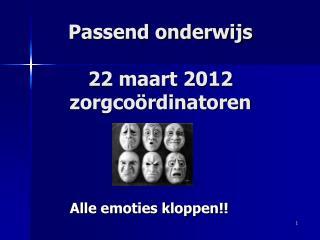 Passend onderwijs 22 maart 2012  zorgcoördinatoren