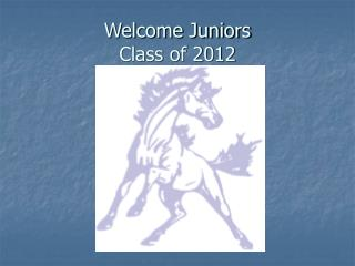 Welcome Juniors Class of 2012