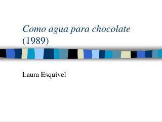 Como agua para chocolate 1989
