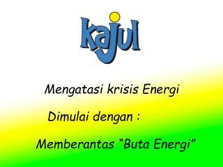 Mengatasi krisis Energi