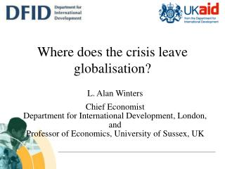 L. Alan Winters Chief Economist Department for International Development, London, and